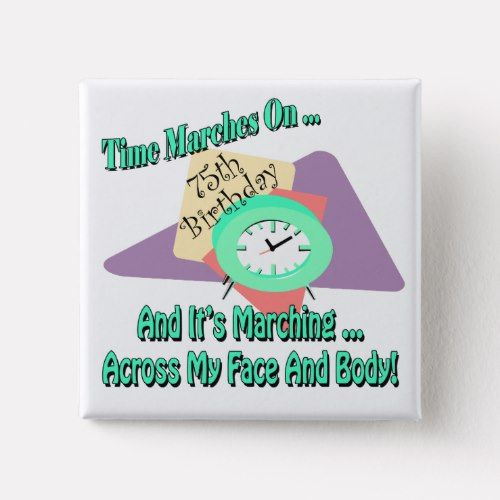 Time Marches On 75th Birthday Gifts Pinback Button