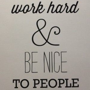 work hard and be nice to people...simple.