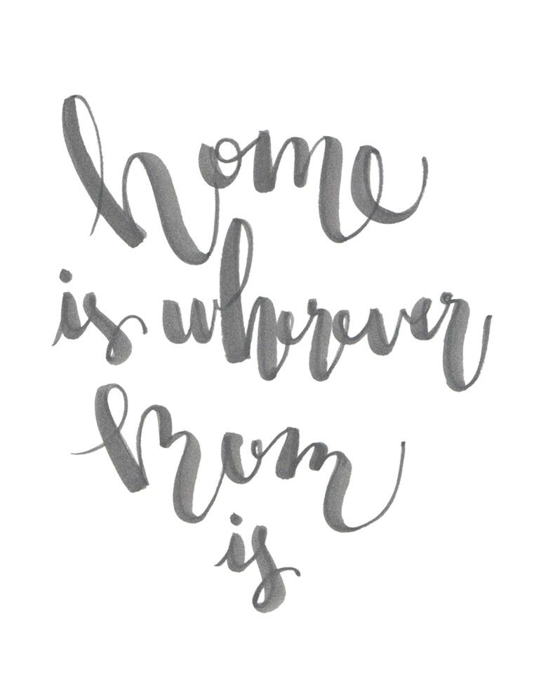 Home is wherever Mom is. Quote.