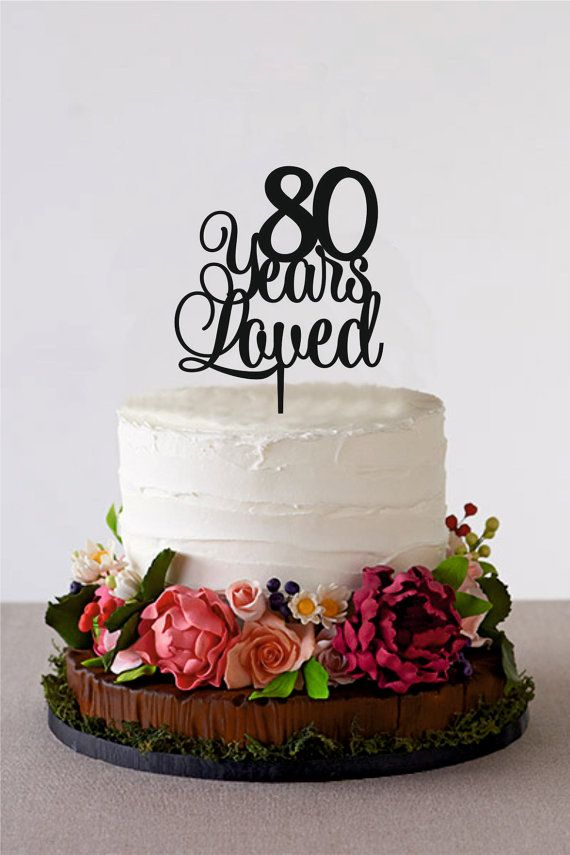 80 Years Loved Happy 80th Birthday Cake Topper Anniversary Cake