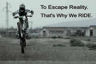 To Escape Reality That S Why We Ride Dirt Bike Quotes