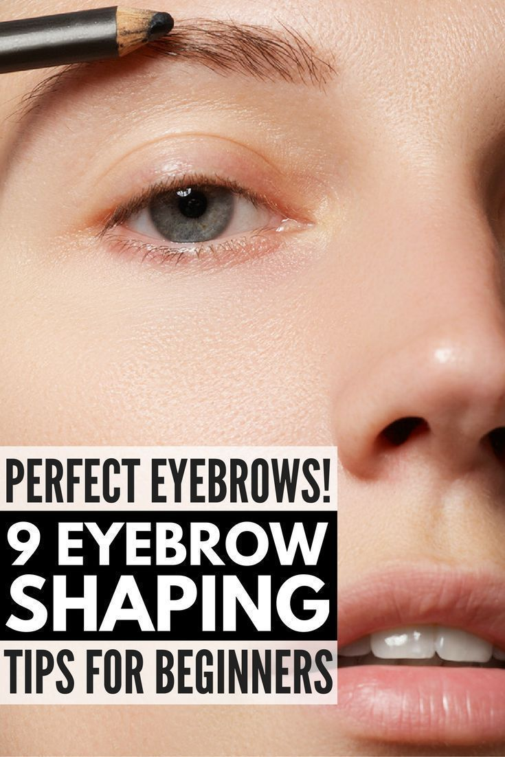 How To Get Perfect Eyebrows: 9 Eyebrow Shaping Tips For
