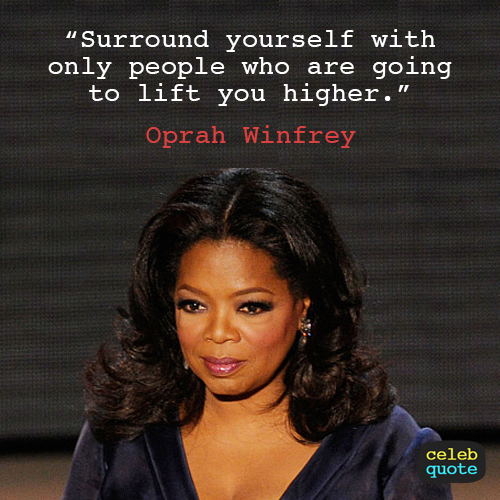 Oprah Winfrey Quote About Family Friends Life Surround Yourself Classy Oprah Quotes About Friendship