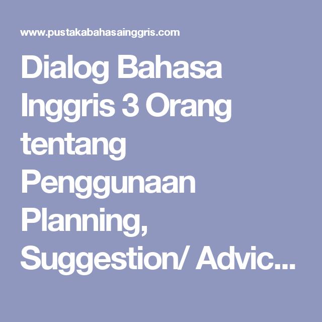 Dialog Bahasa Inggris 3 Orang Tentang Penggunaan Planning Suggestion Advice Opinion Agreement Disagreement Like Dislike Pustaka Bahas Website Resources