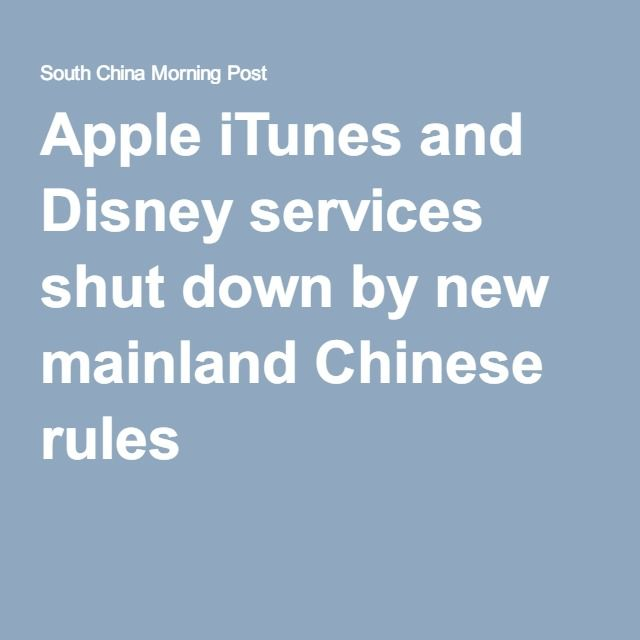 Apple iTunes and Disney services shut down by new mainland Chinese rules
