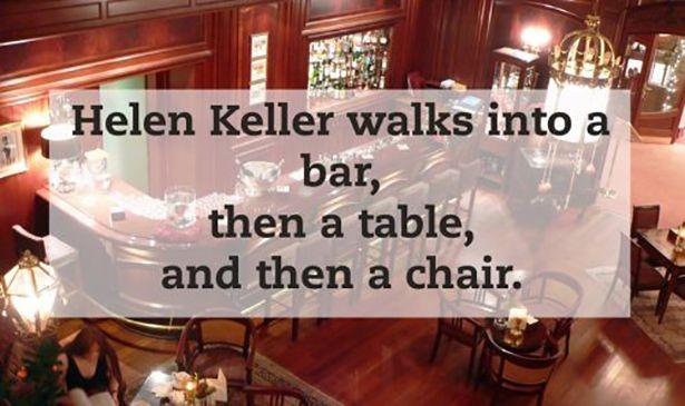 Did You Hear That New Helen Keller Joke Dont Worry Neither
