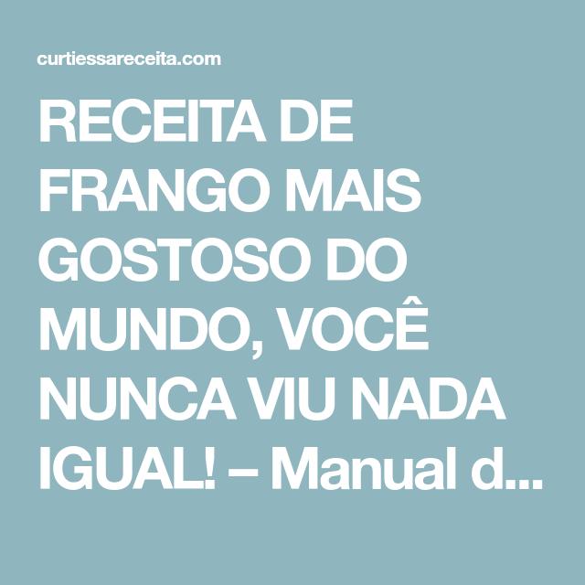 RECEITA DE FRANGO MAIS GOSTOSO DO MUNDO, VOCÊ NUNCA VIU NADA IGUAL! – Manual da Cozinha