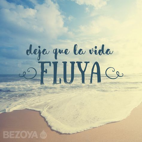 Deja que la vida fluya. #bezoya, agua, frase, frases, motivación, inspiración, mar, sea, playa, beach, cloudy, nublado