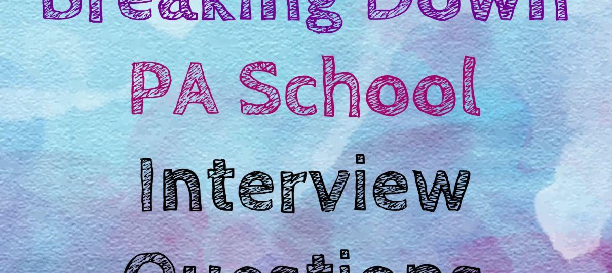 Breaking Down PA School Interviews III | All Things Physician Assistant | School interview. Pa school. School interview questions