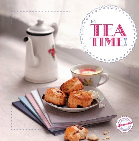 It's tea time | Editions Larousse Cuisine