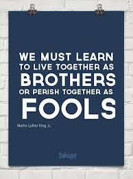 We must learn to live together as brothers or perish together as fools. #MLKDream50