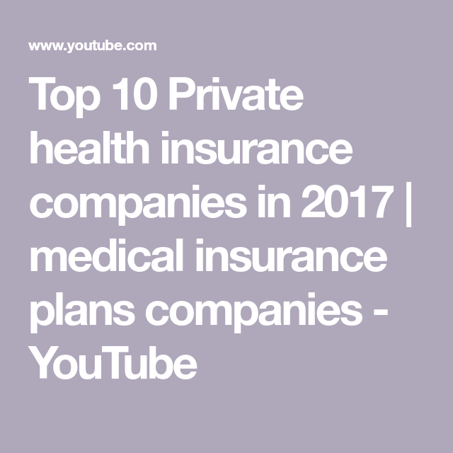 Top 10 Private health insurance companies in 2017 | medical insurance plans  companies - YouTube Best
