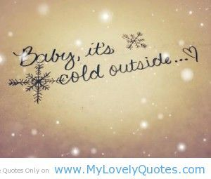 cold day quotes funny | Baby its cold outside cute love ...