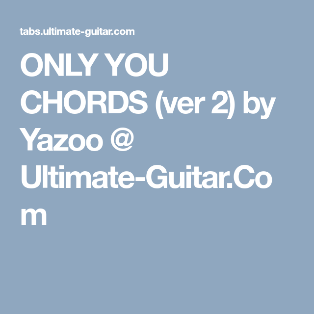ONLY YOU CHORDS (ver 2) by Yazoo @ Ultimate-Guitar.Com | Guitar Tabs ...