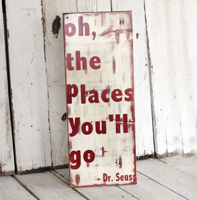 Oh, The Places You'll Go - Dr. Seuss - Hand painted and distressed wood sign - 9 1/4 x 24 - red and white. $45.00, via Etsy.