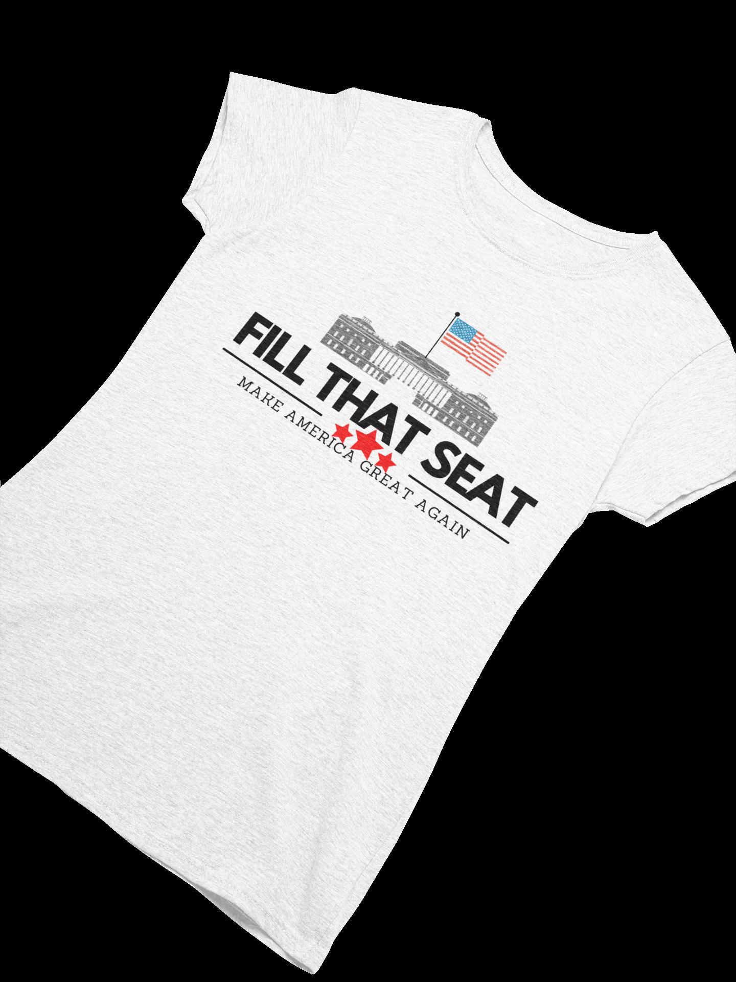 Fill That Seat Make America Great Again Design Shirt Fitted Scoop T Shirt By Farhatkhanfir Shirt Designs Shirts Casual Tee