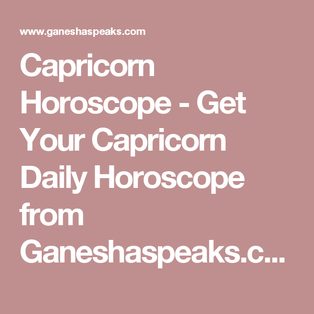 Capricorn Horoscope - Get Your Capricorn Daily Horoscope from