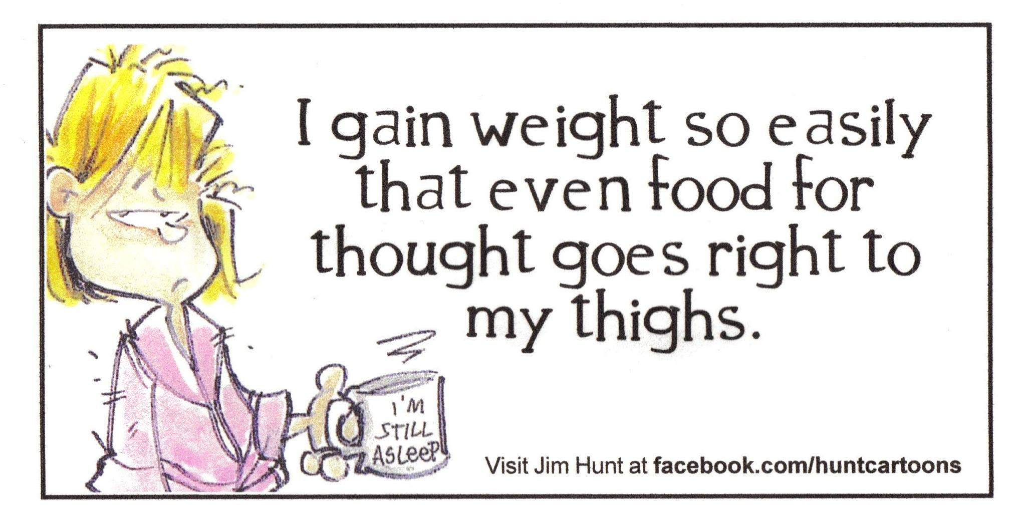 I Gain Weight So Easily Funny Diet Jokes Diet Jokes Funny Diet Quotes
