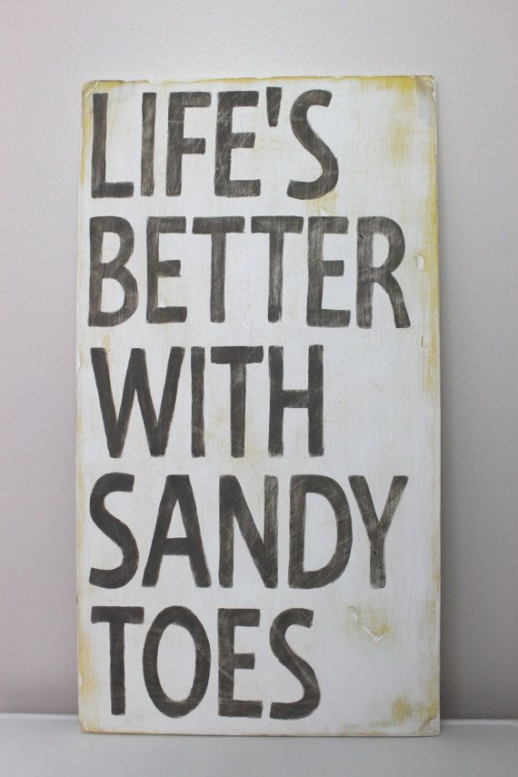 Life\'s better with sandy toes...because it means you\'re at ...