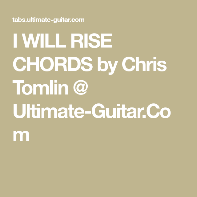 I WILL RISE CHORDS by Chris Tomlin @ Ultimate-Guitar.Com   chords ...