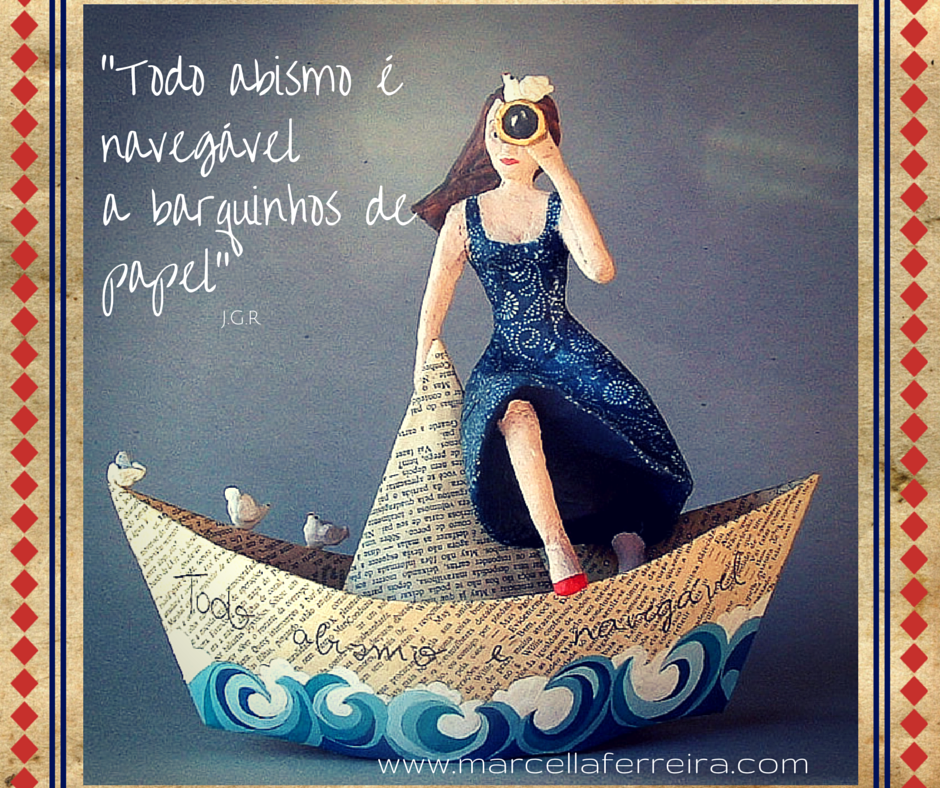 A navegante é minha, mas a sabedoria é do amado Guimarães Rosa. <3