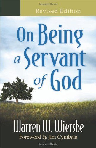On Being a Servant of God by Warren W. Wiersbe. $10.08. 144 pages. Author: Warren W. Wiersbe. Publisher: Baker Books; Revised edition (January 31, 1993)