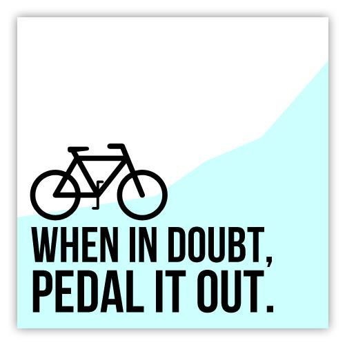 When In Doubt Pedal It Out In 2020 With Images Cycling Quotes