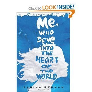Me, Who Dove into the Heart of the World: A Novel by Sabina Berman