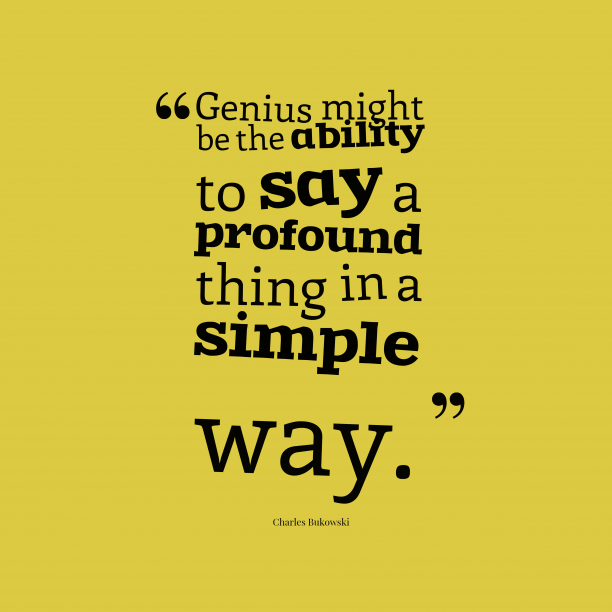 Genius might be the #ability to #say a #profound thing in a #simple way.