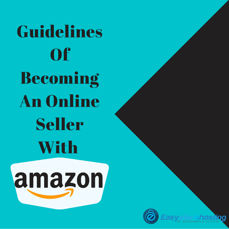 Guidelines Of Becoming An Online Seller With Amazon Amazonsellers Onlinesellers Easystorehosting Amazon Online Seller Online