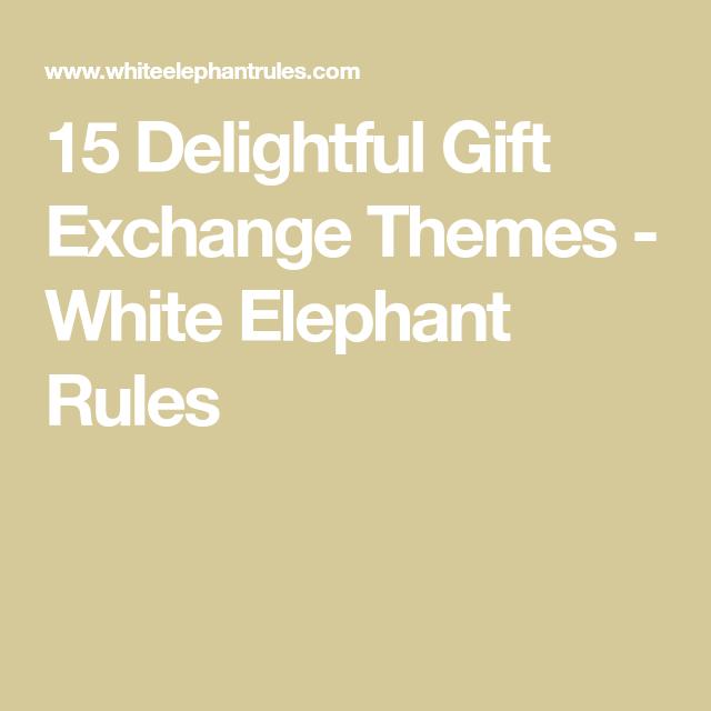 15 Delightful Gift Exchange Themes White Elephant Rules Gift Exchange Themes White Elephant Gifts Exchange White Elephant Gifts