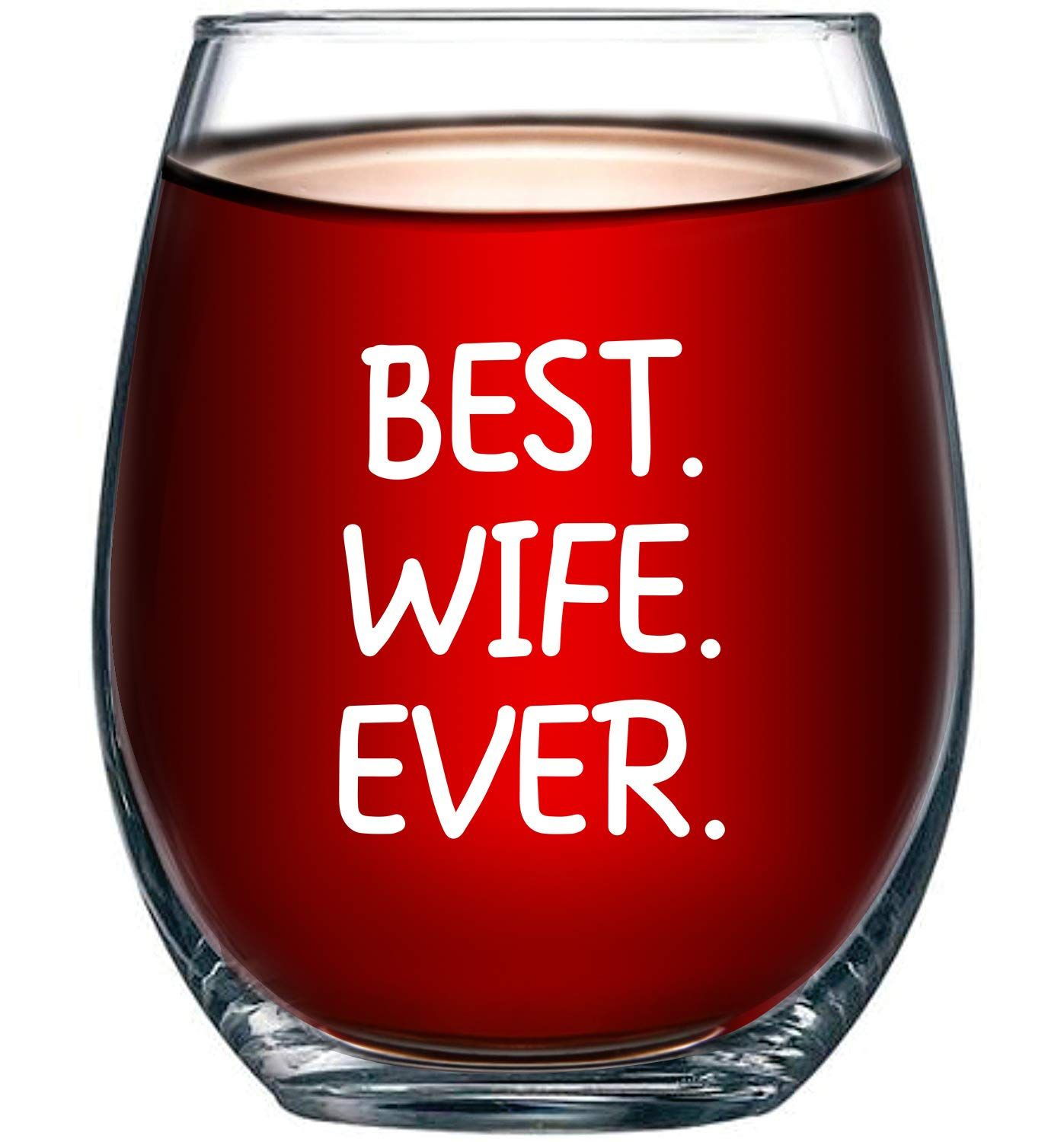 Best Wife Ever Wine Glass 15oz Unique Romantic Gift Idea For Her Wife Aunt Grandma From A Son Daughter Wine Glass Unique Romantic Gifts Unique Wine Glass