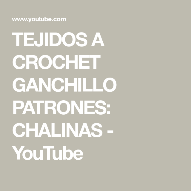 TEJIDOS A CROCHET GANCHILLO PATRONES: CHALINAS - YouTube | ESTOLA ...