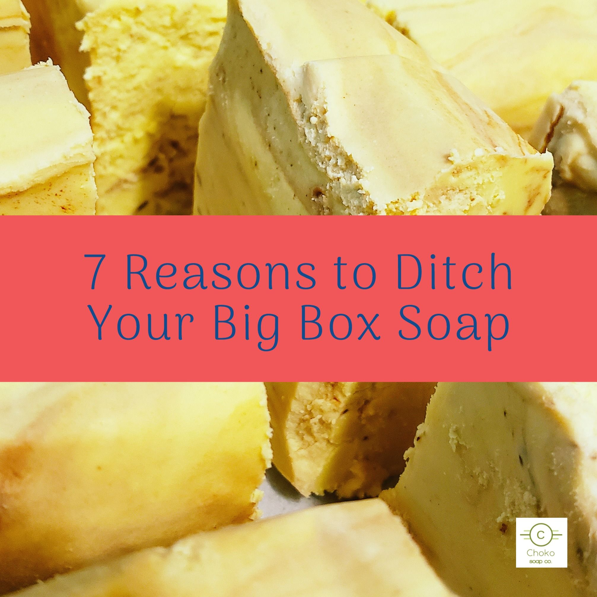 7 Reasons You Need To Ditch Your Big Box Soap Going Natural Soap Soap Boxes