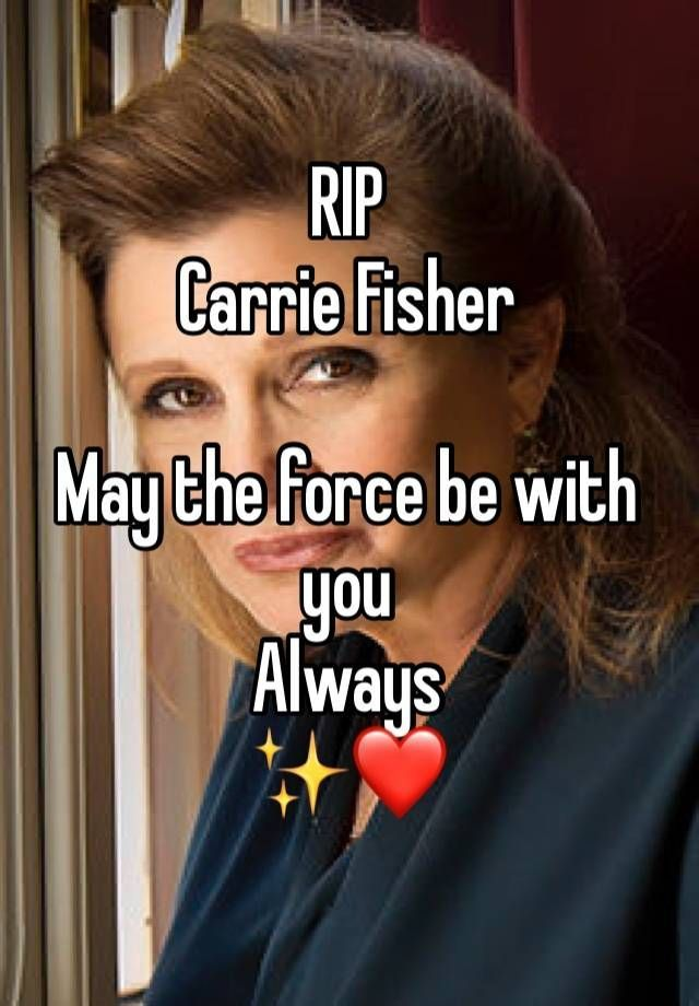 RIP Carrie Fisher  May the force be with you Always  ✨❤