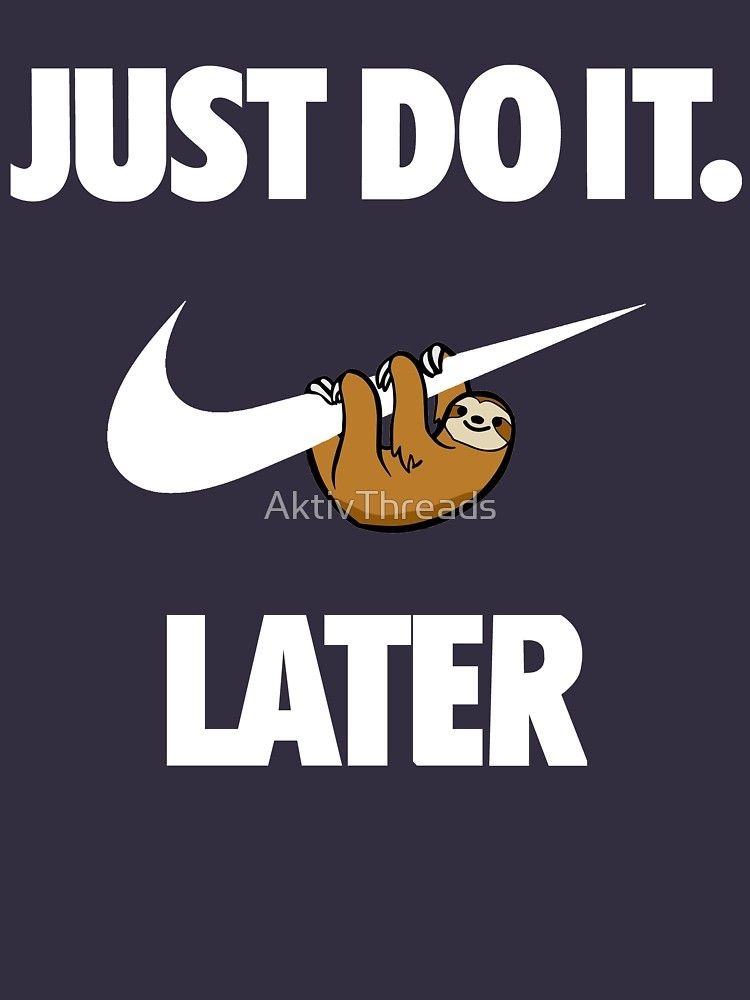 Just Do It Later T Shirt By Aktivthreads Just Do It Soccer Memes T Shirt