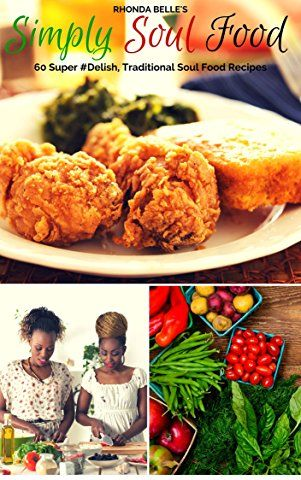 Simply soul food 60 super delish traditional soul food recipes 60 soul food recipes and cooking detailed in a short sweet cookbook home style entrees side dishes etc recipes for diabetics too forumfinder Image collections
