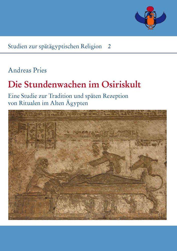 Die Stundenwachen im Osiriskult : eine Studie zur Tradition und späten Rezeption von Ritualen im Alten Ägypten, 2011 http://absysnetweb.bbtk.ull.es/cgi-bin/abnetopac01?TITN=514251