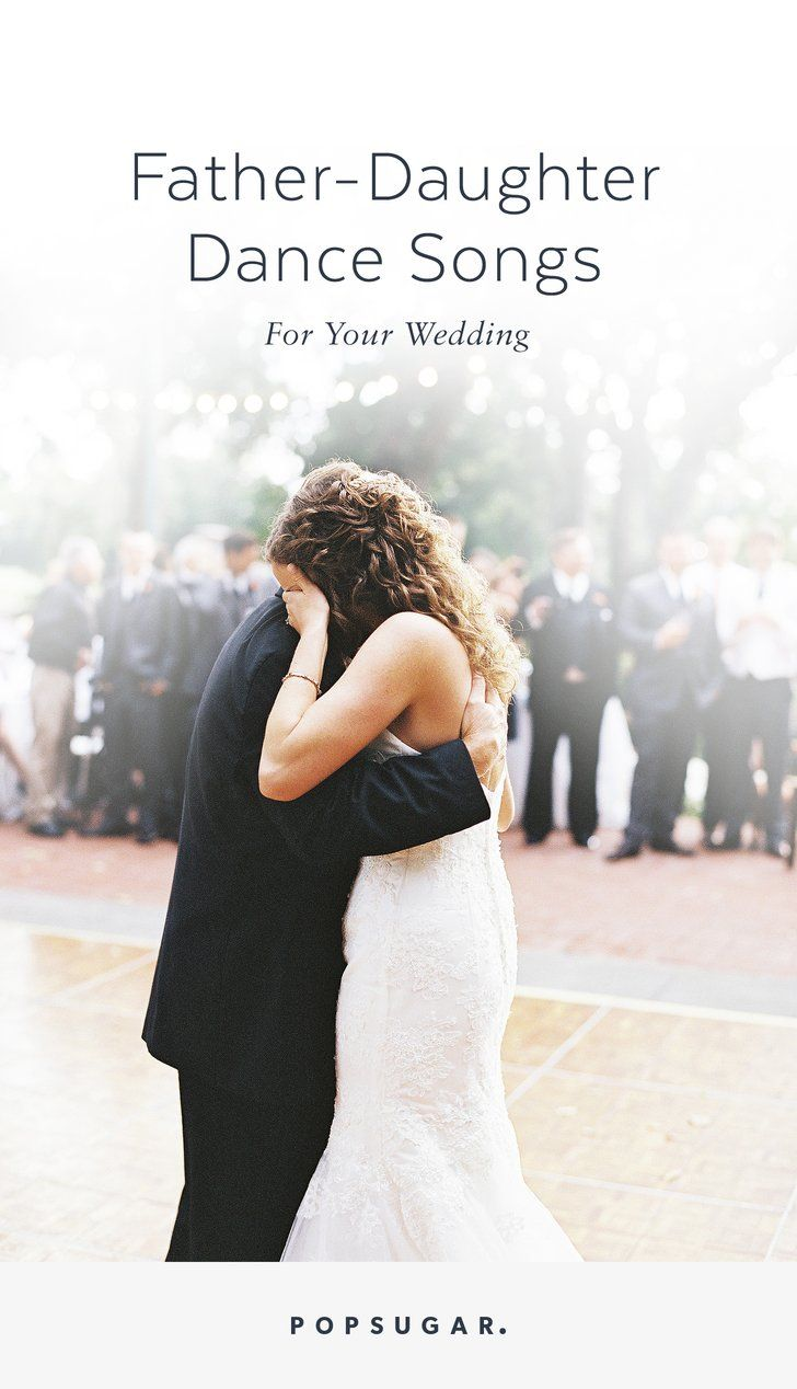 These Songs Are Perfect For The Father Daughter Dance At Your Wedding