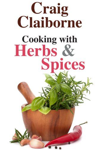 Cooking with Herbs & Spices - http://spicegrinder.biz/cooking-with-herbs-spices-2/