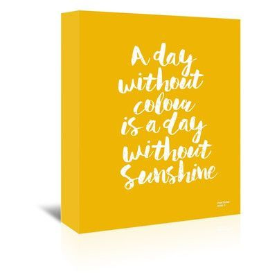 Americanflat A Day Without Color Is A Day Without Sunshine by Brett Wilson Textual Art on Wrapped Canvas in Yellow Size: