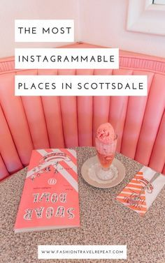 The Most Instagrammable Places in Scottsdale, Arizona - FashionTravelRepeat