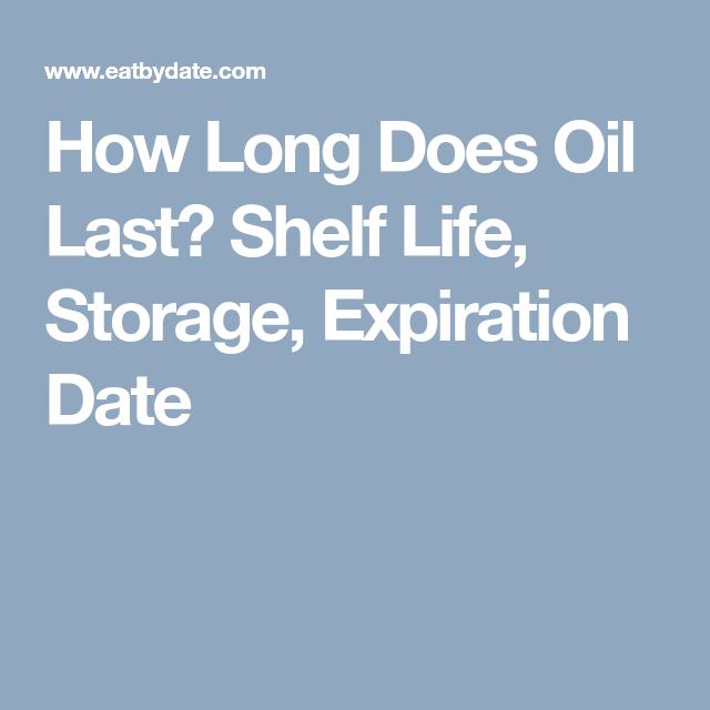 How Long Does Oil Last? Shelf Life, Storage, Expiration