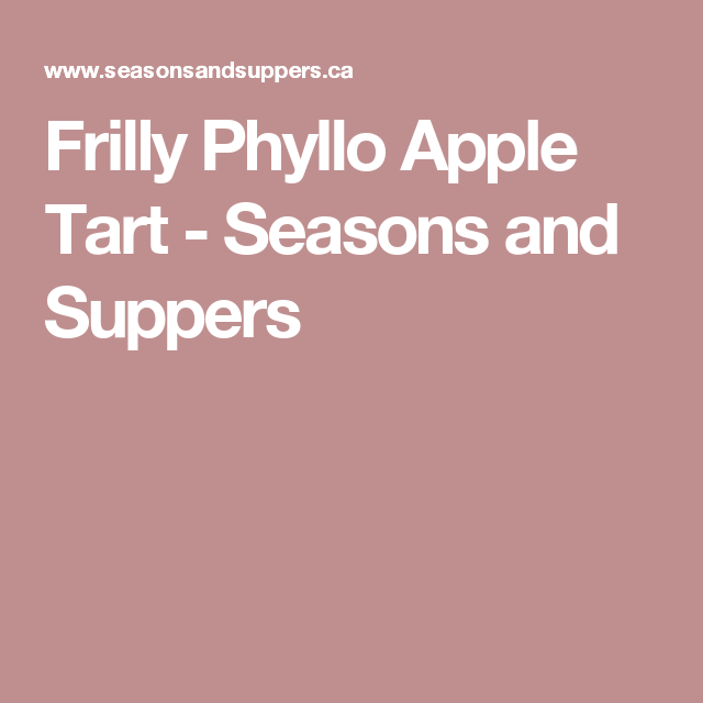 Frilly Phyllo Apple Tart - Seasons and Suppers