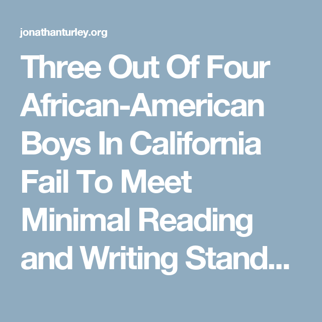 Three Out Of Four African-American Boys In California Fail To Meet Minimal Reading and Writing Standards | JONATHAN TURLEY