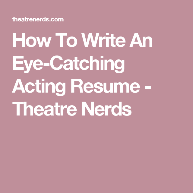 How To Write An Eye Catching Acting Resume   Theatre Nerds