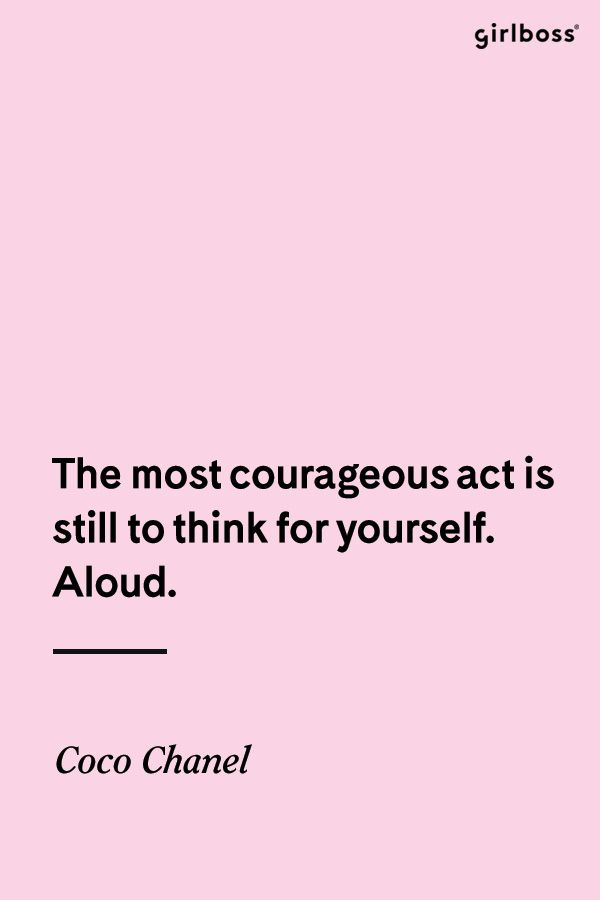 Girlboss Quote The Most Courageous Act Is Still To Think For Yourself Aloud Coco Cha Hard Work Quotes Work Quotes Bossbabe Quotes Motivation