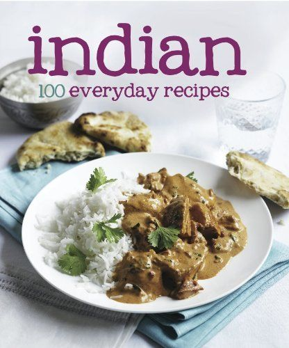Indian 100 recipes love food by parragon books et al books i indian 100 recipes love food by parragon books et al forumfinder Choice Image