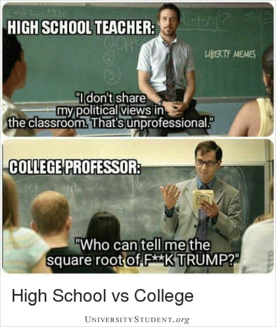 High School Teacher I Don T Share My Political Views In The Classroom That S Unprofessional College Professor Who In 2020 Student Memes School Memes College Jokes