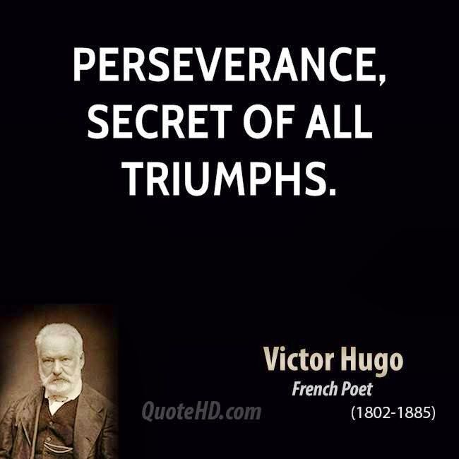 """Persistence Motivational Quotes: """"Perseverance, Secret Of All Triumphs."""" Victor Hugo"""